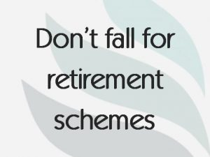 Don't fall for retirement schemes