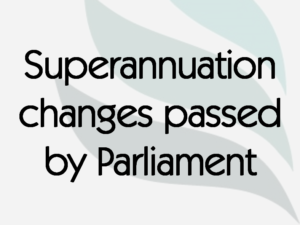 Superannuation changes passed by Parliament