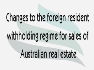 Changes to the foreign resident withholding regime for sales of Australian real estate