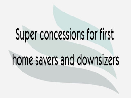 Super concessions for first home savers and downsizers