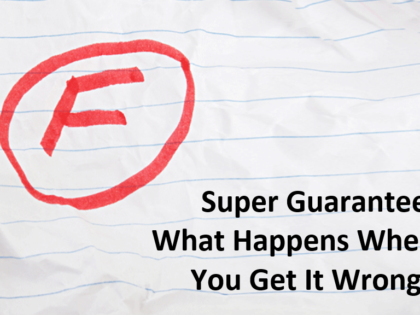 Super Guarantee – What Happens When You Get It Wrong